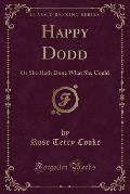 Happy Dodd: Or She Hath Done What She Could (Classic Reprint)