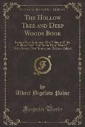 The Hollow Tree and Deep Woods Book: Being a New; Edition in One Volume of the Hollow Tree and in the Deep Woods with Several New Stories and Pictures