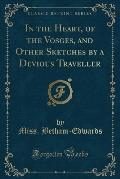 In the Heart, of the Vosges, and Other Sketches by a Devious Traveller (Classic Reprint)