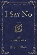 I Say No, Vol. 1 of 3 (Classic Reprint)