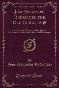Jose Policarpo Rodriguez, the Old Guide, 1898: Surveyor, Scout, Hunter, Indian Fighter, Ranchman, Preacher; His Life in His Own Words (Classic Reprint