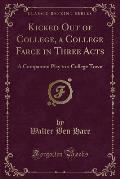 Kicked Out of College, a College Farce in Three Acts: A Companion Play to a College Town (Classic Reprint)
