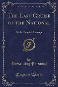 The Last Cruise of the National: Or the People's Revenge (Classic Reprint)
