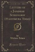 Letters of a Japanese Schoolboy (Hashimura Togo) (Classic Reprint)