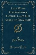 Life with Grandfather Conwell and His Acres of Diamonds (Classic Reprint)