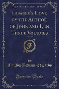 Lisabee's Love by the Author of John and I, in Three Volumes, Vol. 3 of 3 (Classic Reprint)