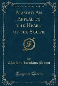 Mammy: An Appeal to the Heart of the South (Classic Reprint)
