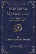 Minerva's Manoeuvres: The Cheerful Facts of a Return to Nature (Classic Reprint)