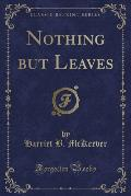 Nothing But Leaves (Classic Reprint)