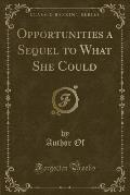 Opportunities a Sequel to What She Could (Classic Reprint)