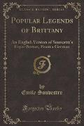 Popular Legends of Brittany: An English Version of Souvestre's Foyer Breton, from a German (Classic Reprint)