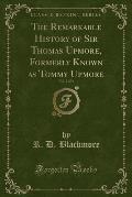 The Remarkable History of Sir Thomas Upmore, Formerly Known as Tommy Upmore, Vol. 2 of 2 (Classic Reprint)