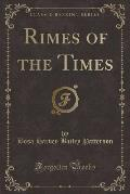 Rimes of the Times (Classic Reprint)