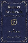 Robert Ainsleigh, Vol. 2 of 3: By the Author of Lady Audley's Secret (Classic Reprint)