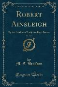 Robert Ainsleigh, Vol. 3 of 3: By the Author of Lady Audley's Secret (Classic Reprint)