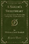 A Sailor's Sweetheart, Vol. 2: An Account of the Wreck of the Sailing Ship, Waldershare, Etc (Classic Reprint)