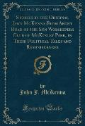Stories by the Original Jawn McKenna from Archy Road of the Sun Worshipers Club of McKinley Park, in Their Political Tales and Reminiscences (Classic