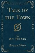 Talk of the Town (Classic Reprint)