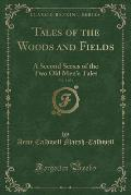 Tales of the Woods and Fields, Vol. 1 of 3: A Second Series of the Two Old Men's Tales (Classic Reprint)