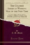 The Colored American Working Man of the New Time: An Address Delivered Before the State Agricultural and Mechanical College for the Colored Race, at G