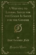 A Warning to Lovers, Sauce for the Goose Is Sauce for the Gander (Classic Reprint)