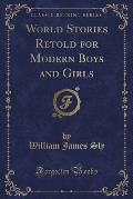 World Stories Retold for Modern Boys and Girls (Classic Reprint)