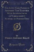 The Jonny-Cake Papers of Shepherd Tom Together with Reminiscences of Narragansett Schools of Former Days (Classic Reprint)