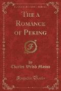 The a Romance of Peking (Classic Reprint)