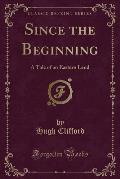 Since the Beginning: A Tale of an Eastern Land (Classic Reprint)
