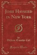 Josh Hayseed in New York (Classic Reprint)