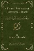 A   Dutch Source for Robinson Crusoe: The Narrative of the El-Ho Sjouke Gabbes (Also Known as Henrich Texel), an Episode from the Description of the M