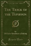 The Track of the Typhoon (Classic Reprint)