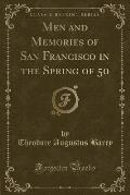 Men and Memories of San Francisco in the Spring of 50 (Classic Reprint)