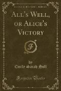 All's Well, or Alice's Victory (Classic Reprint)