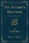 Mr. Stubbs's Brother: A Sequel to Toby Tyler (Classic Reprint)