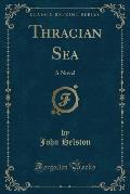 Thracian Sea: A Novel (Classic Reprint)