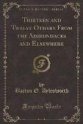Thirteen and Twelve Others from the Adirondacks and Elsewhere (Classic Reprint)