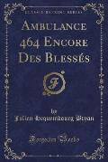 Ambulance 464 Encore Des Blesses (Classic Reprint)
