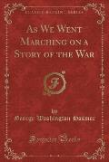 As We Went Marching on a Story of the War (Classic Reprint)