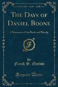 The Days of Daniel Boone: A Romance of the Dark and Bloody (Classic Reprint)