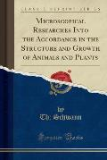 Microscopical Researches Into the Accordance in the Structure and Growth of Animals and Plants (Classic Reprint)