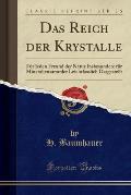 Das Reich Der Krystalle: Fur Jeden Freund Der Natur Insbesondere Fur Mineraliensammler Leichtfasslich Dargestellt (Classic Reprint)