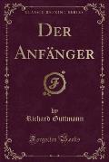 Der Anfanger (Classic Reprint)