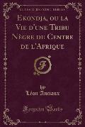 Ekondja, Ou La Vie D'Une Tribu Negre Du Centre de L'Afrique (Classic Reprint)