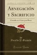 Abnegacion y Sacrificio: Comedia En 2 Actos y En Prosa (Classic Reprint)