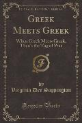 Greek Meets Greek: When Greek Meets Greek, Then's the Tug of War (Classic Reprint)