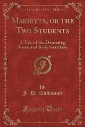 Marietta, or the Two Students: A Tale of the Dissecting Room and Body Snatchers (Classic Reprint)