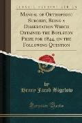 Manual of Orthopedic Surgery, Being a Dissertation Which Obtained the Boylston Prize for 1844, on the Following Question (Classic Reprint)