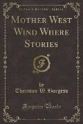 Mother West Wind Where Stories (Classic Reprint)