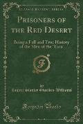 Prisoners of the Red Desert: Being a Full and True History, of the Men of the Tara (Classic Reprint)